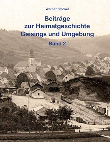 Beiträge zur Heimatgeschichte Geisings und Umgebung: Band 2