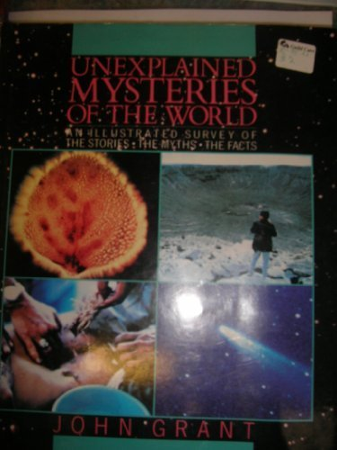 UNEXPLAINED MYSTERIES OF THE WORLD; AN ILLUSTRATED SURVEY OF THE STORIES, THE MYTHS, THE FACTS