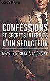 Confessions et secrets interdits d'un séducteur : drague et sexe à la chaîne