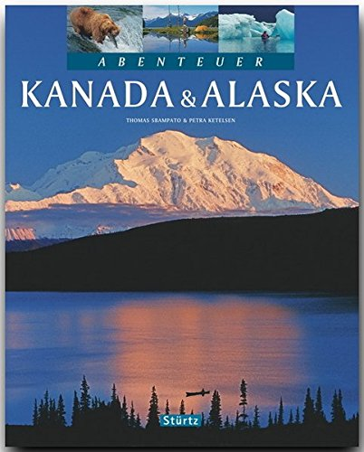 Abenteuer KANADA & ALASKA - Ein Bildband mit über 240 Bildern auf 128 Seiten - STÜRTZ Verlag -