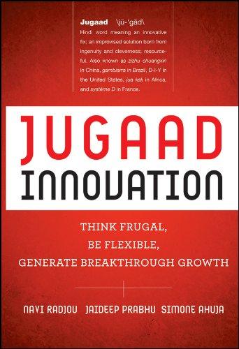 Jugaad Innovation: Think Frugal, Be Flexible, Generate Breakthrough Growth por Navi Radjou