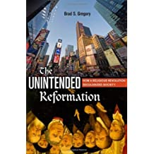The Unintended Reformation: How a Religious Revolution Secularized Society by Brad S. Gregory (2012-01-01)