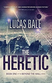 The Heretic (Beyond the Wall Book 1) by [Bale, Lucas]
