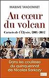 Au cœur du volcan: Carnets de l'Elysée, 2007-2012