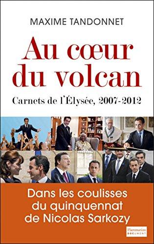 Au coeur du volcan : Carnets de l'Elysée, 2007-2012 - Maxime Tandonnet