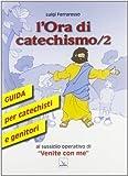 L'ora di catechismo. Guida per catechisti e genitori al sussidio operativo di «Venite con me»: 2