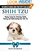 #2: Shih Tzu Dogs - The Complete Owners Guide from Puppy to Old Age: Buying, Caring For, Grooming, Health, Training and Understanding Your Shih Tzu.