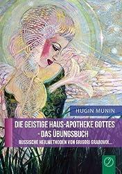Die geistige Haus-Apotheke Gottes - Das Übungsbuch: Russische Heilmethoden von Grigori Grabovoi