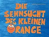 Die Sehnsucht des kleinen Orange - Was Kinder brauchen, wenn Eltern sich trennen