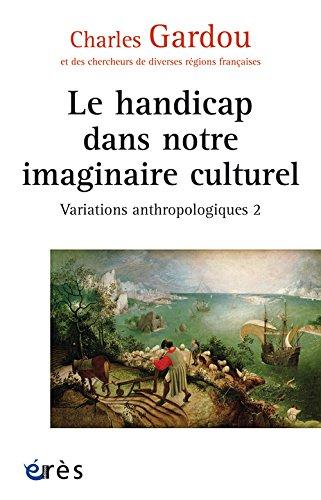 Variations anthropologiques : Volume 2, Le handicap dans notre imaginaire culturel