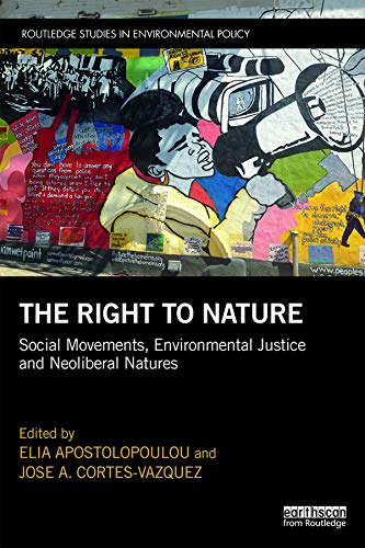 The Right to Nature: Social Movements, Environmental Justice and Neoliberal Natures (Routledge Studies in Environmental Policy) (English Edition)