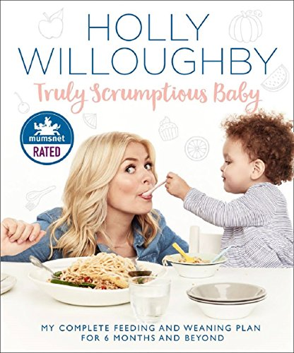 Truly Scrumptious Baby: My complete feeding and weaning plan for 6 months and beyond por Holly Willoughby
