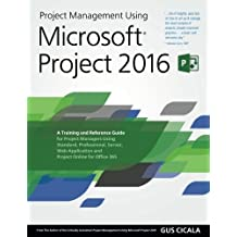 Project Management Using Microsoft Projects 2016: Academic version: A Training and Reference Guide for Project Managers Using Standard, Professional, ... Application and Project Online for Office 365