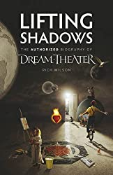 Lifting Shadows the Authorized Biography of Dream Theater by Rich Wilson (2013-09-27)