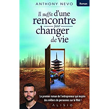 Il suffit d'une rencontre pour changer de vie: Le premier roman de l'entrepreneur qui inspire des milliers de personnes sur le Web !