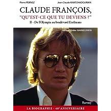 Claude François qu'est-ce que tu deviens ? : Tome 2, De l'Olympia au boulevard Exelmans