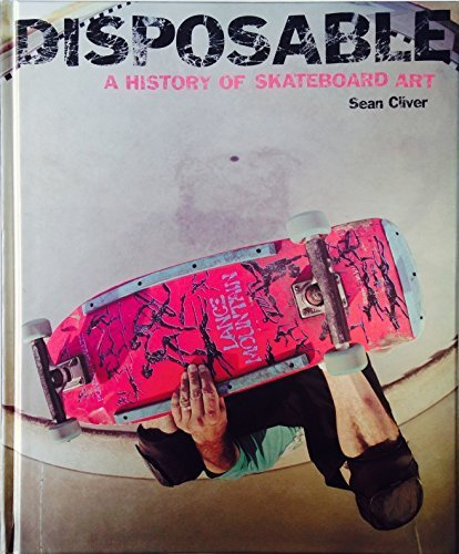 Disposable a History of Skateboard Art by Sean Cliver (2014) Hardcover