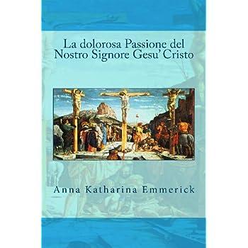 La Dolorosa Passione Del Nostro Signore Gesu' Cristo