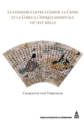 Le commerce entre le Japon, la Chine et la Corée à l'époque médiévale, VIIe-XVIe siècle
