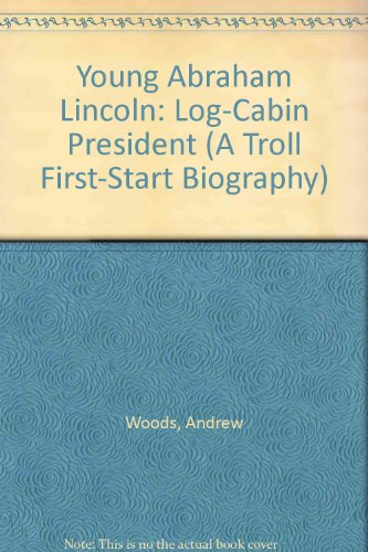 Young Abraham Lincoln: Log-Cabin President (A Troll First-Start Biography)