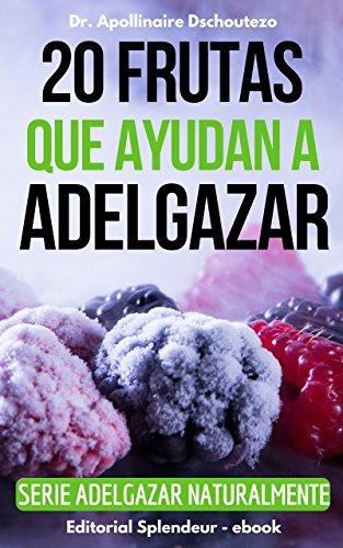 20 FRUTAS QUE AYUDAN A ADELGAZAR: Las mejores opciones de frutas en la gestion del peso corporal por Apollinaire  Dschoutezo