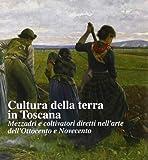 Cultura della terra in Toscana. Mezzadri e coltivatori diretti nell'arte dell'Ottocento e Novecento