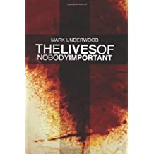 The Lives of Nobody Important by Mark Underwood (2012-07-07)
