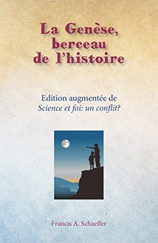 La Genèse, berceau de l'histoire : Edition augmentée de science et foi: un conflit?
