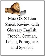 Mac OS X Lion Sneak Review with Glossary English, French, German, Italian, Portuguese and Spanishby Alan DarwichAll Copyrights and Trademarks belong to their respective owners.Contents07 Italian: Mac OS X Lion: Sneak Recensione Cambiare il mo...