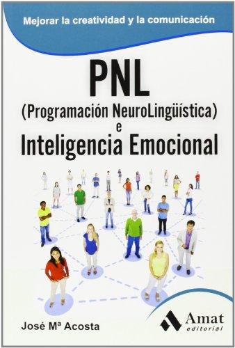 PNL (Programación Neurolingüística) E Inteligencia Emocional (Habilidades Personales)