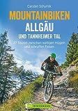 Biken Allgäu und Tannheimer Tal: Die 25 besten Mountainbike Touren rund um Sonthofen, Immenstadt, Oberstaufen, Bad Hindelang, incl. Höhenprofil und Karten zu jeder Tour (Mountainbiketouren)