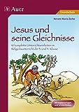 Jesus und seine Gleichnisse: 10 komplette Unterrichtseinheiten im Religionsunterricht der Grundschule 3./4. Klasse (Das Leben Jesu)
