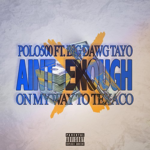 aint-enough-on-my-way-2-texaco-feat-big-dawg-tayo-explicit