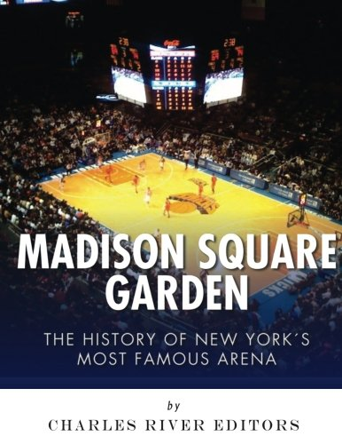 Madison Square Garden: The History of New York City's Most Famous Arena
