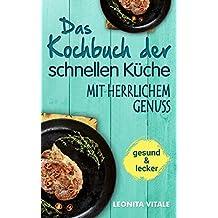 Das Kochbuch der schnellen Küche: mit herrlichem Genuss