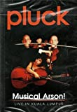 Pluck: Musical Arson! - Live In Kuala Lumpur