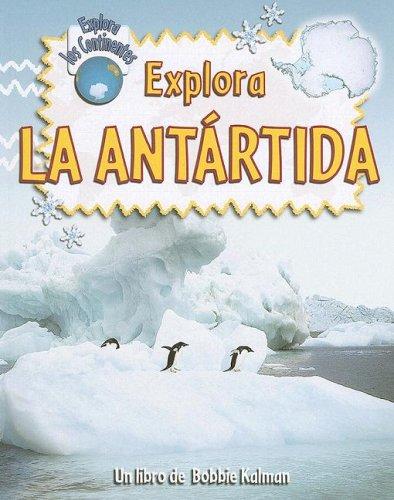 Explora La Antartida (Explora Los Continentes) por Bobbie Kalman