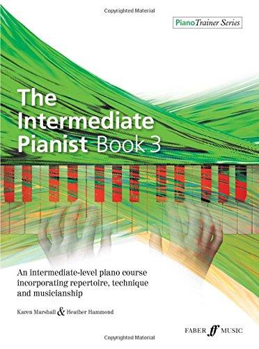 The Intermediate Pianist: An Intermediate-level Piano Course Incorporating Repertoire, Technique, and Musicianship