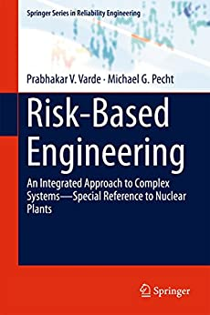 Risk-based Engineering: An Integrated Approach To Complex Systems—special Reference To Nuclear Plants (springer Series In Reliability Engineering) por Prabhakar V. Varde epub