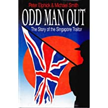 Odd Man Out : The Story of the Singapore Traitor by Peter Elphick (1993-07-15)