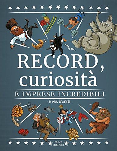 Record, curiosità e imprese incredibili. Ediz. a colori
