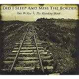 Did I Sleep & Miss the Border