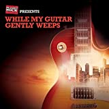 Planet Rock Presents: While My Guitar Gently Weeps