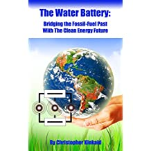 The Water Battery: Bridging The Fossil Fuel Past With The Clean Energy Future (English Edition)