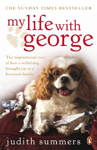 My Life with George: The Inspirational Story of How a Wilful Dog Brought Joy to a Bereaved Family (English Edition)