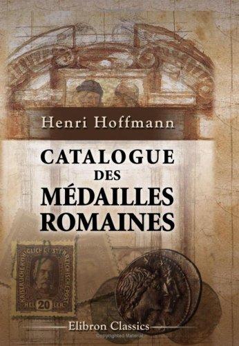 Catalogue des mdailles romaines composant la collection de feu M. le Marquis de Moustier rdig sous la direction de M. H. Hoffmann