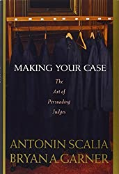 Making Your Case: The Art of Persuading Judges by Antonin Scalia (2008-04-28)