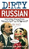 ": Dirty Russian: Everyday Slang from ""What's Up?"" to ""F*%# Off!"": Everyday Slang from What's Up? To F*ck Off! (Dirty Everyday Slang)"