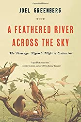 A Feathered River Across the Sky: The Passenger Pigeon's Flight to Extinction by Joel Greenberg (2014-09-02)