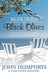 Blue Skies & Black Olives: A survivor's tale of housebuilding and peacock chasing in Greece by John Humphrys (2009-09-10)